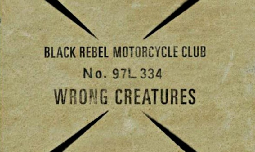 Black Rebel Motorcycle Club - Wrong Creatures