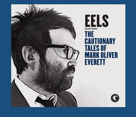 eels cautionary-tales-of-markolivereverett fb